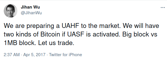 """""""We are preparing a UAHF to the market. We will have two kinds of Bitcoin if UASF is activated. Big block vs 1MB block. Let us trade."""" - Jihan Wu Arp 5, 2017"""